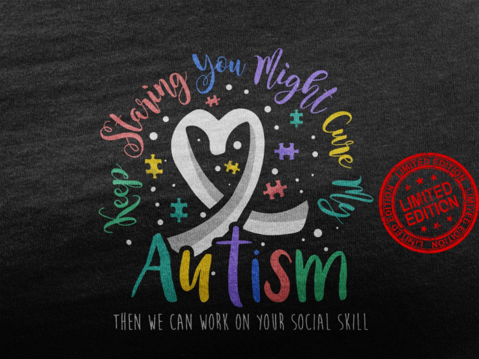 Keep Staring You Might Cure My Autism Then We Can Work On Your Social Skill Shirt