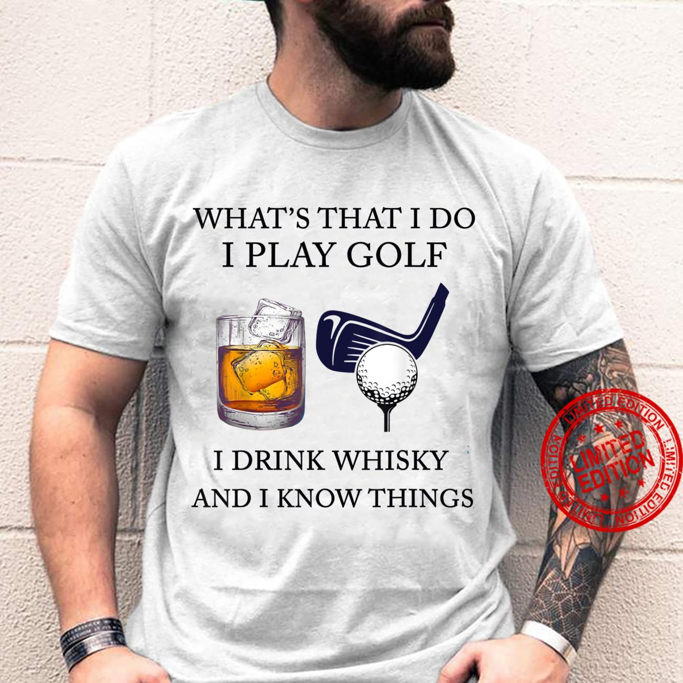That's What I Do I Play Golf I Drink Whisky And I Know Thing Shirt