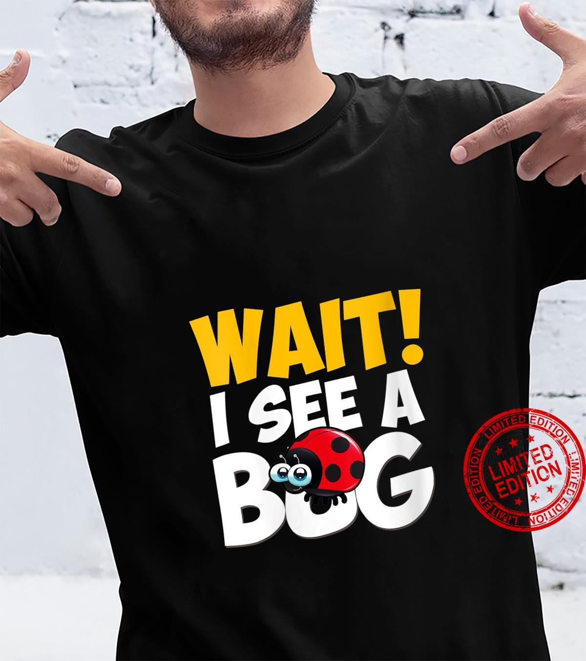 Womens Wait I See A Bug Insect Entomologists Shirt