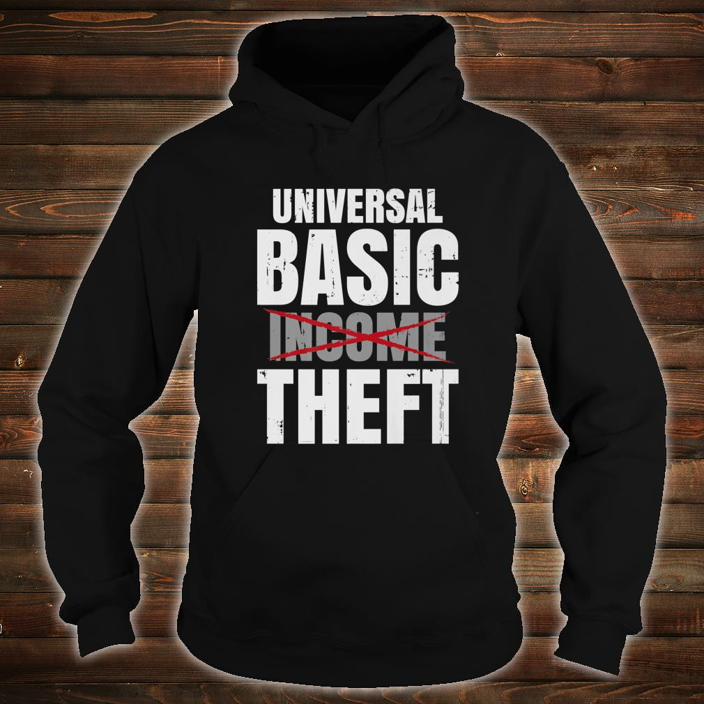 Anti Socialism Libertarian Universal Basic Income - Theft Shirt hoodie