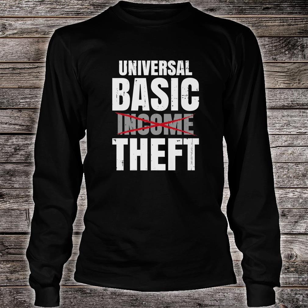 Anti Socialism Libertarian Universal Basic Income - Theft Shirt long sleeved