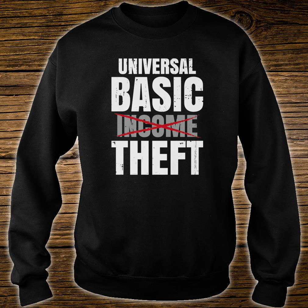 Anti Socialism Libertarian Universal Basic Income - Theft Shirt sweater