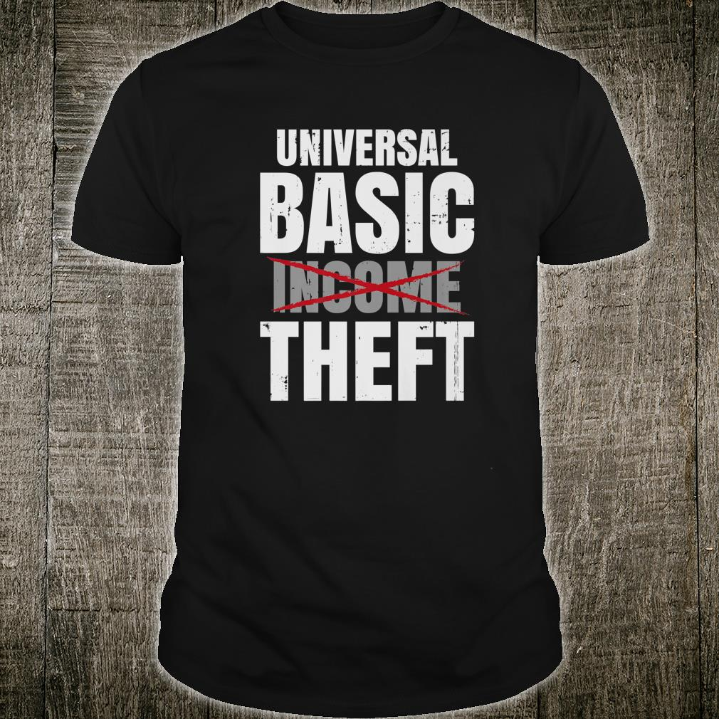 Anti Socialism Libertarian Universal Basic Income - Theft Shirt