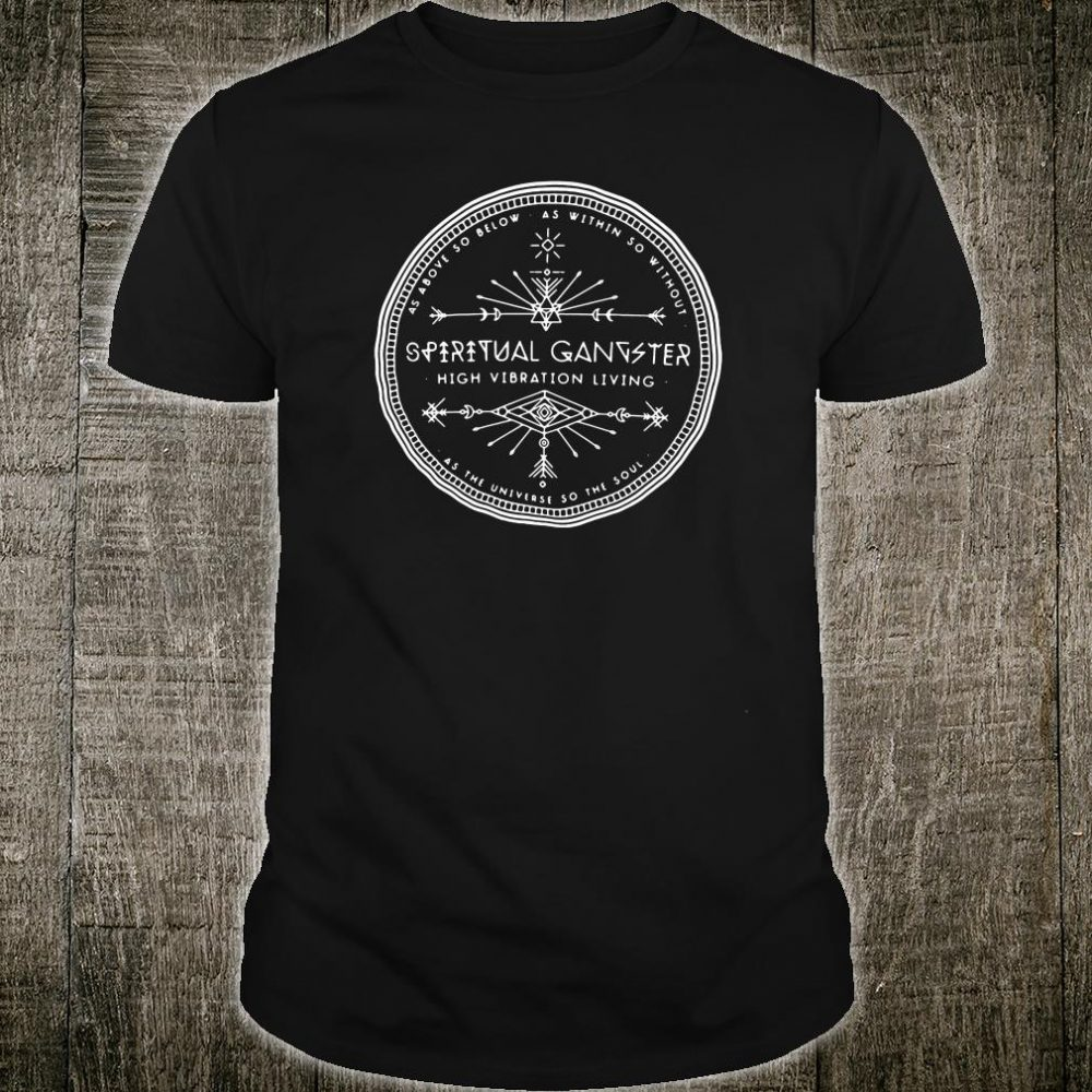 As above below as within so without spiritual gangster high vibration living shirt