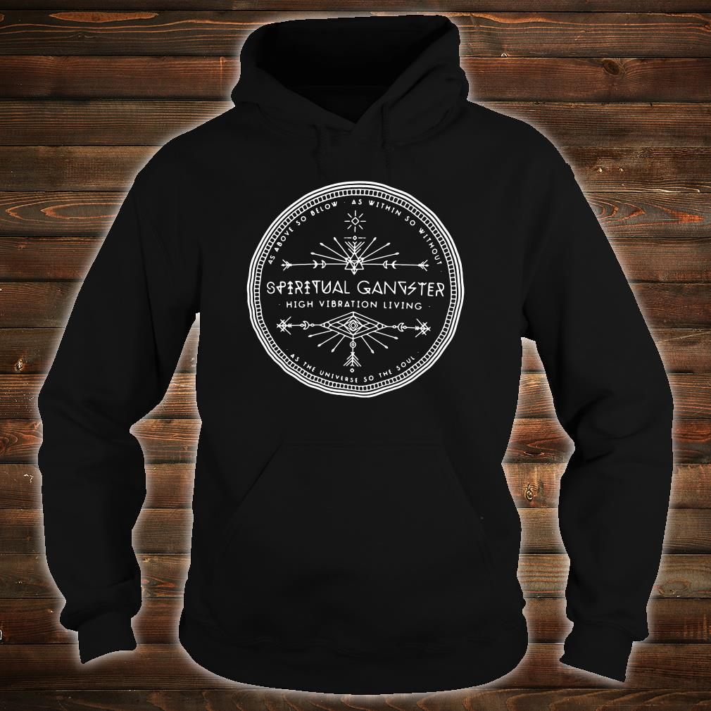 As above below as within so without spiritual gangster high vibration living shirt hoodie