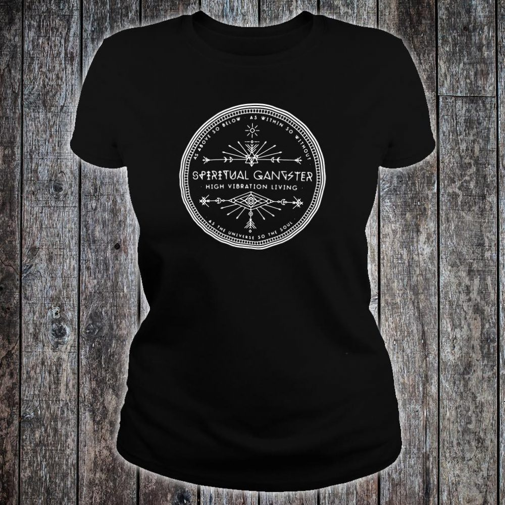As above below as within so without spiritual gangster high vibration living shirt ladies tee