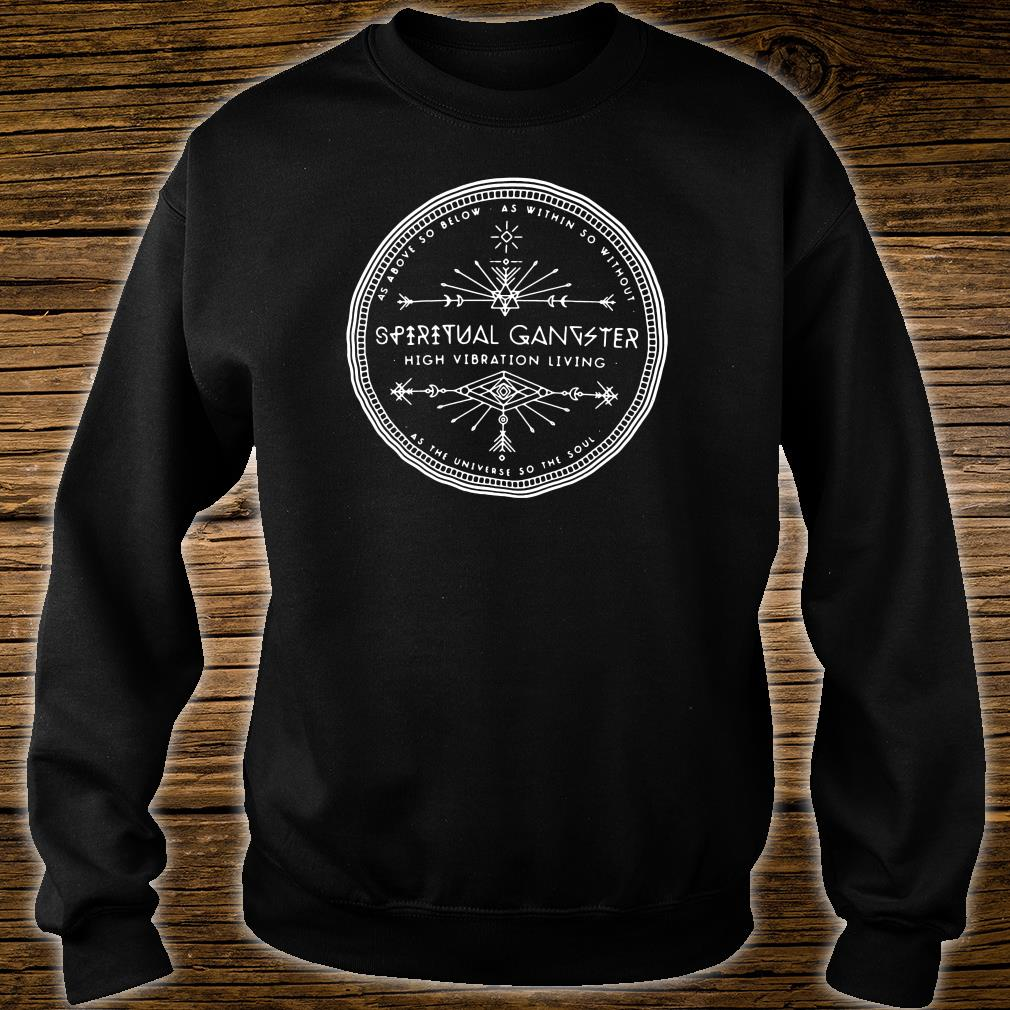 As above below as within so without spiritual gangster high vibration living shirt sweater