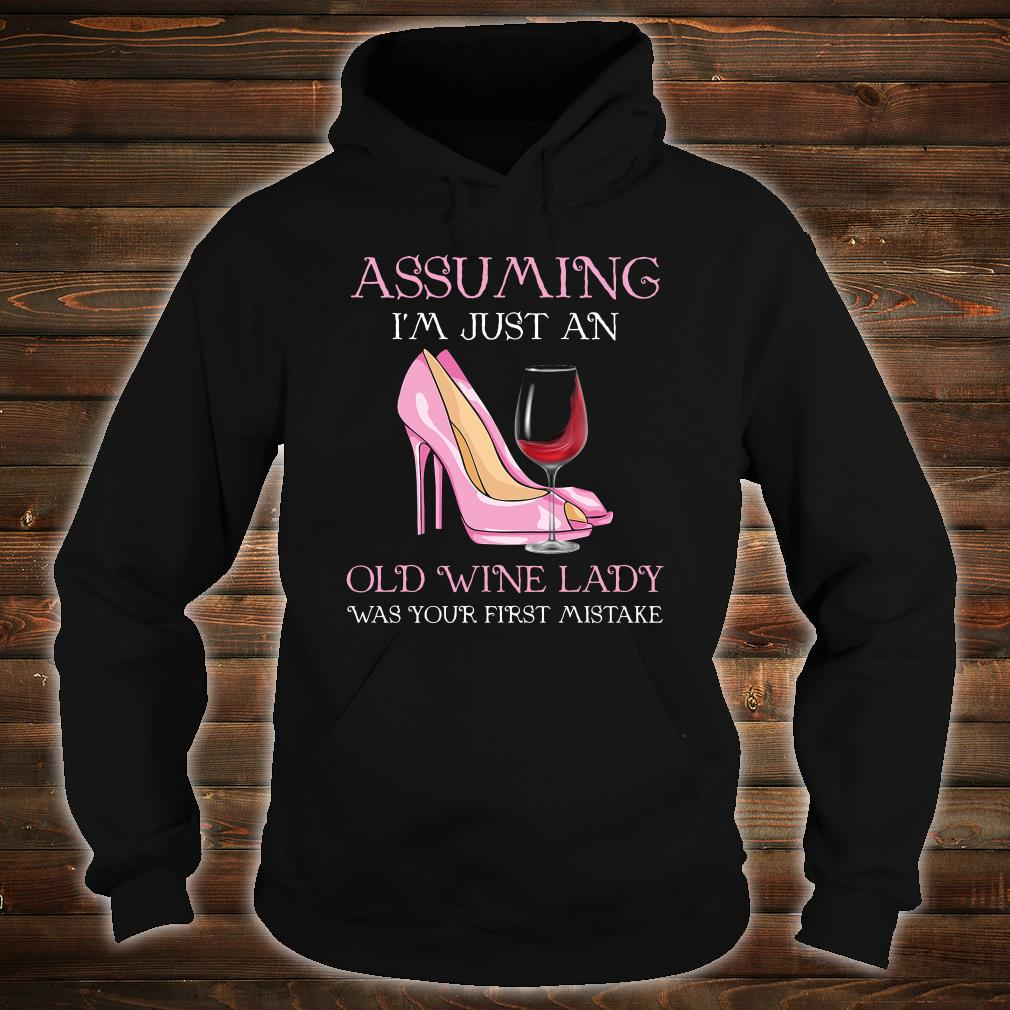 Assuming i just an old wine lady was your first mistake shirt hoodie