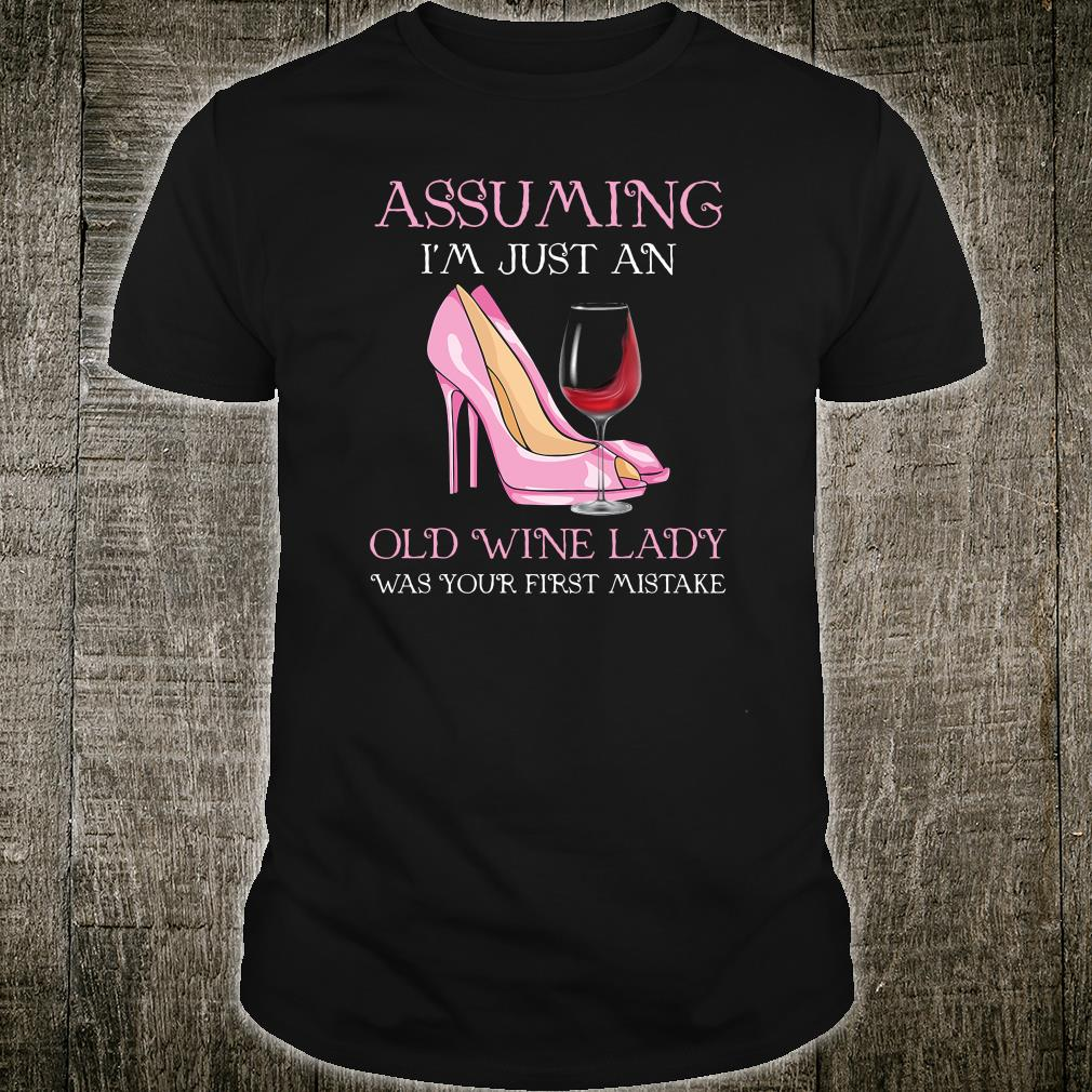 Assuming i just an old wine lady was your first mistake shirt