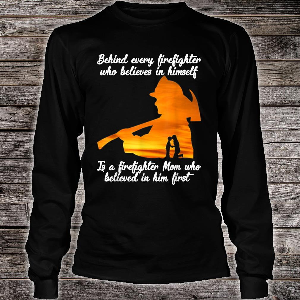 Behind Every Firefighter Player Who Believes In Himself Shirt long sleeved
