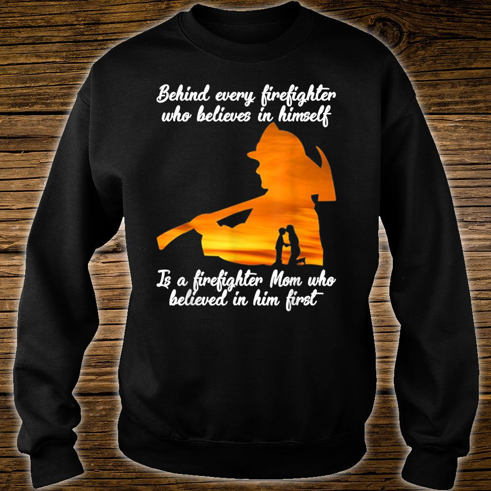 Behind Every Firefighter Player Who Believes In Himself Shirt sweater
