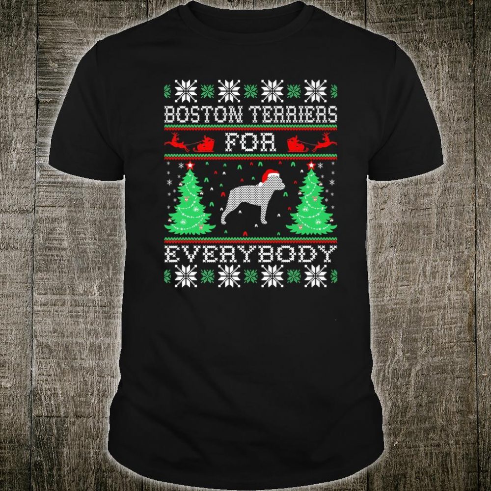 Boston Terrier For Everybody Christmas For Pets Shirt