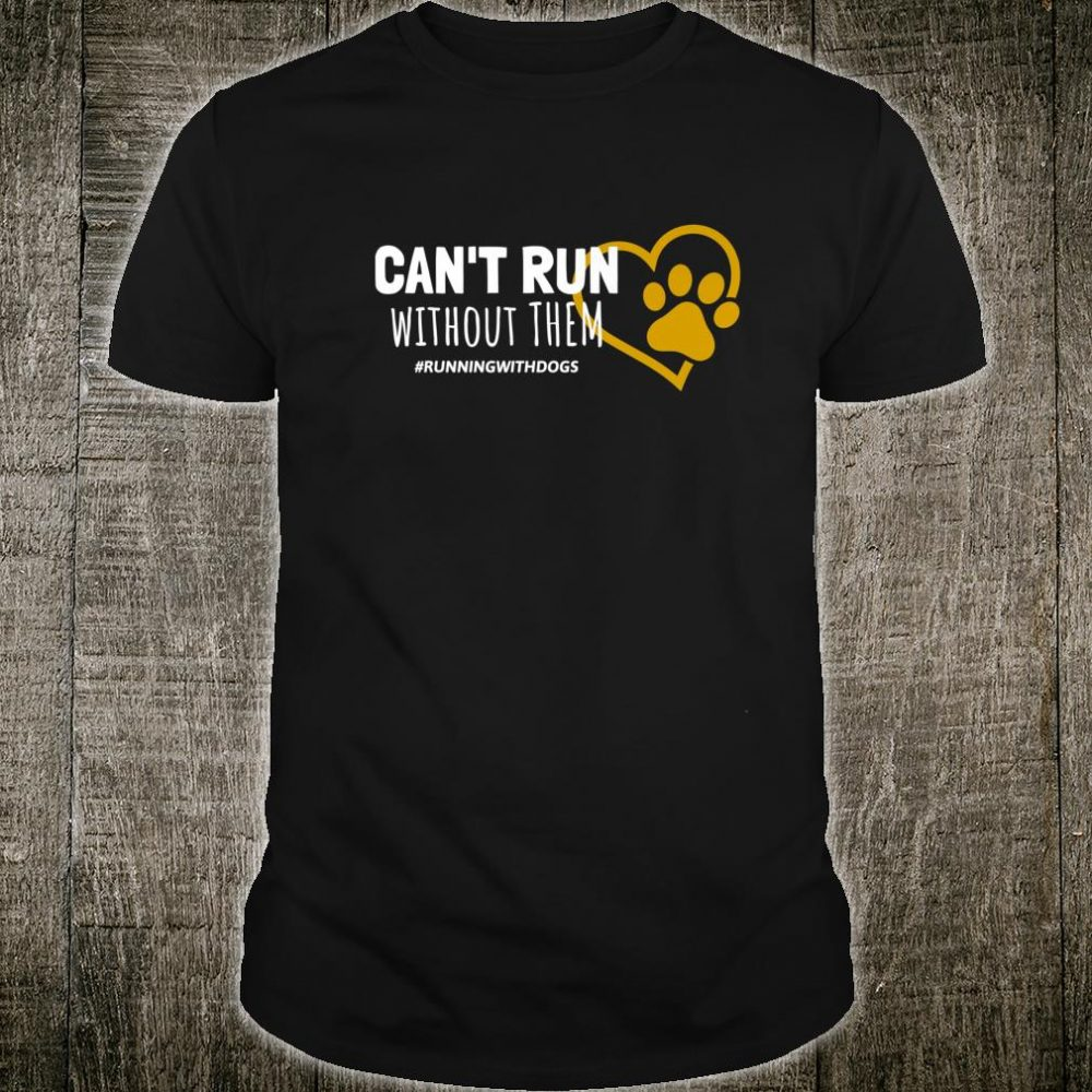 Can't Run Without Them Dogs Themed Shirt