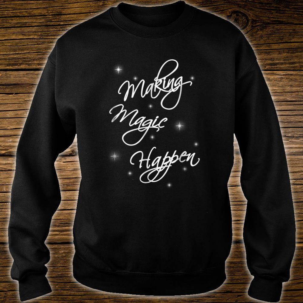 Cute Girly Making Magic Happen Shirt Girls & Shirt sweater