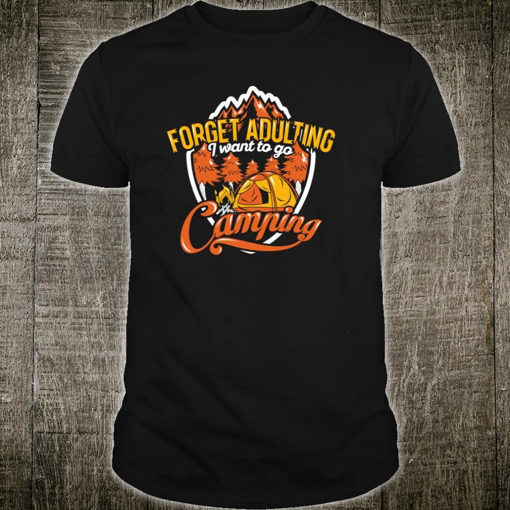 Forget Adulting I Want To Go Camping Outdoor Camper Shirt
