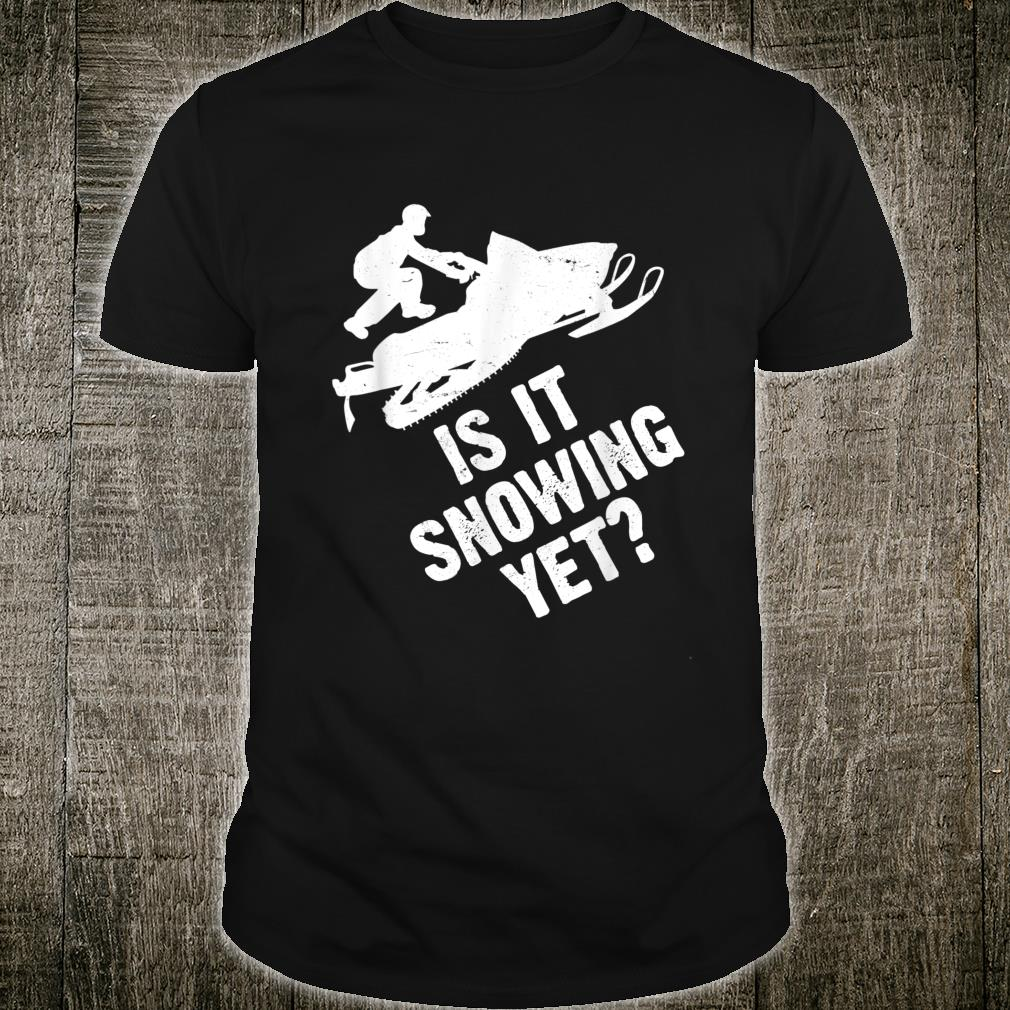 Funny Snowmobile Sayings Outfit Is It Snowing Yet Rider Shirt