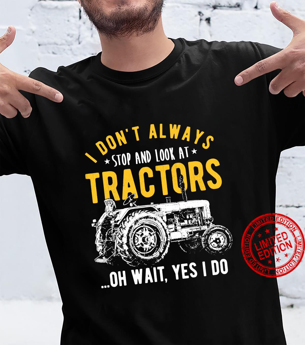 I Don't Always Stop Look At Tractors Tractor Shirt