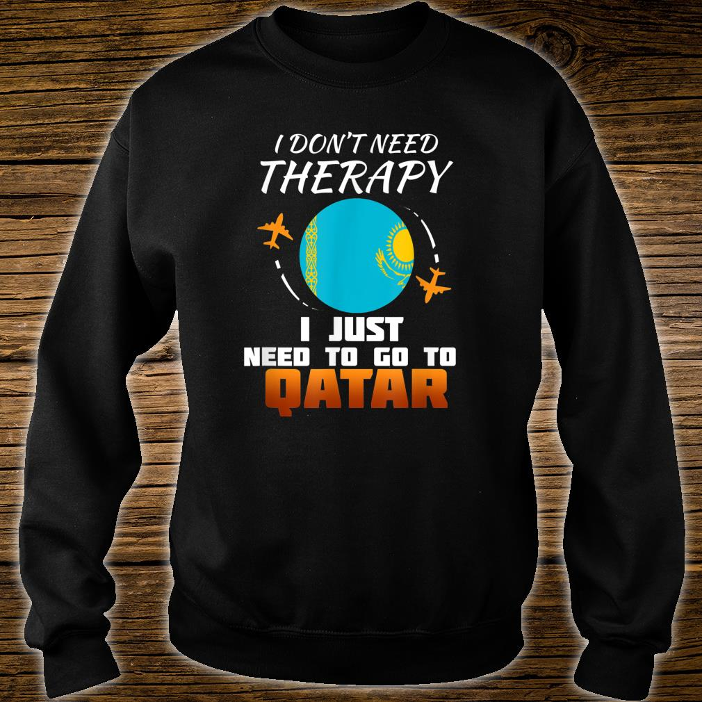 I don't need therapy I just need to go to Qatar shirt sweater