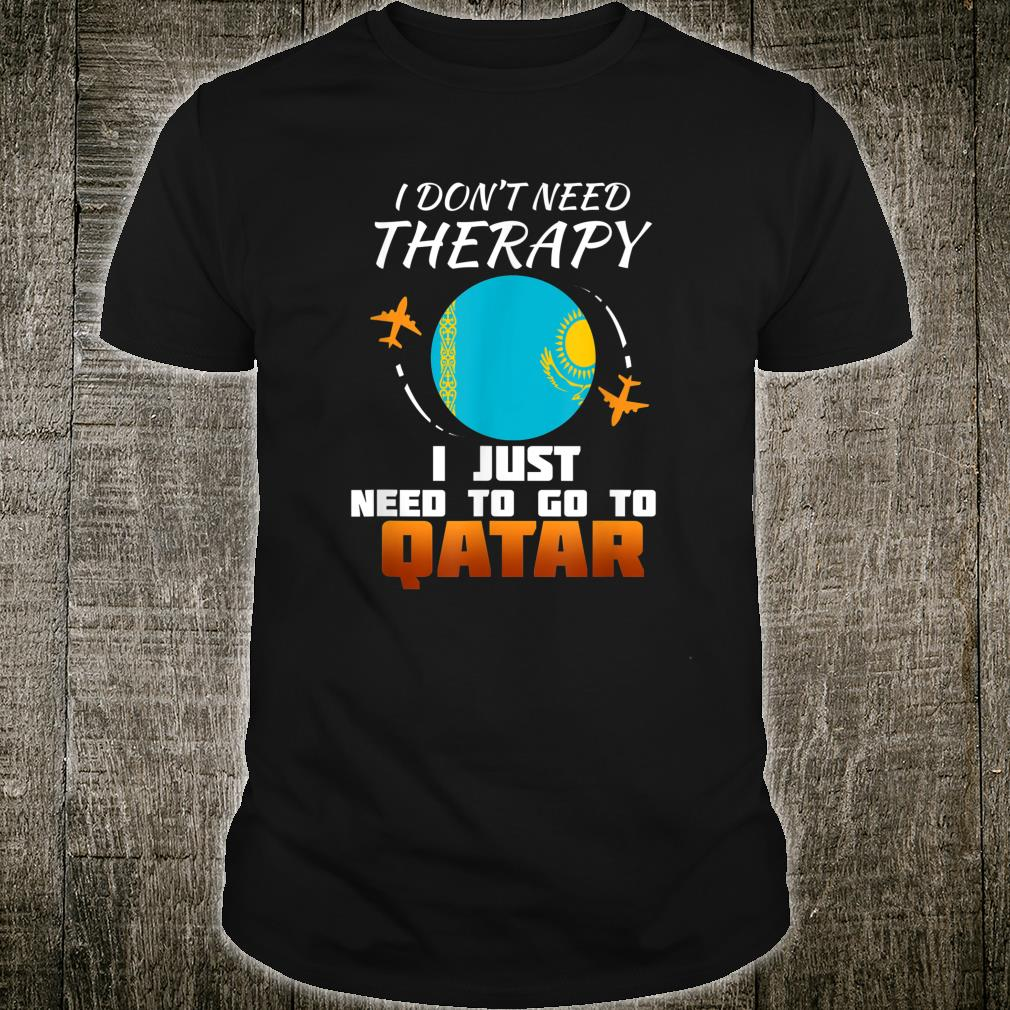 I don't need therapy I just need to go to Qatar shirt