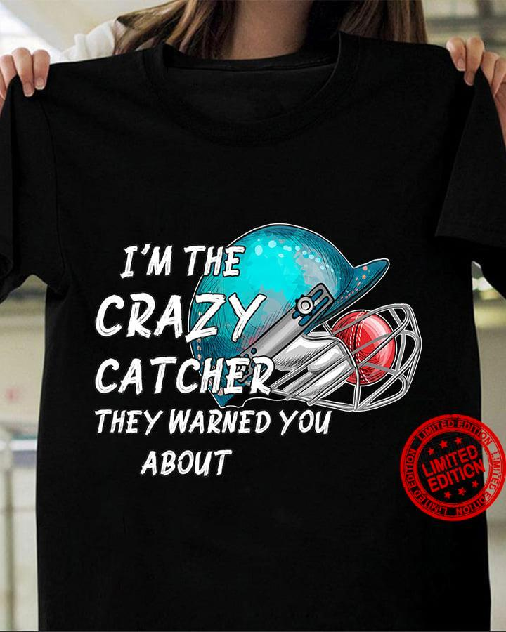I'm The Crazy Catcher They Warned You About Shirt