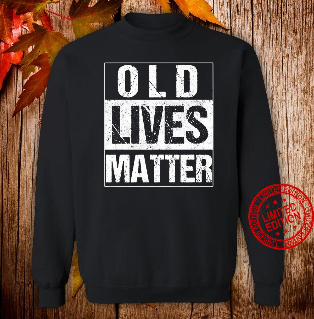 Old Lives Matter Elderly 40th 50th 60th 70th Birthday Shirt sweater