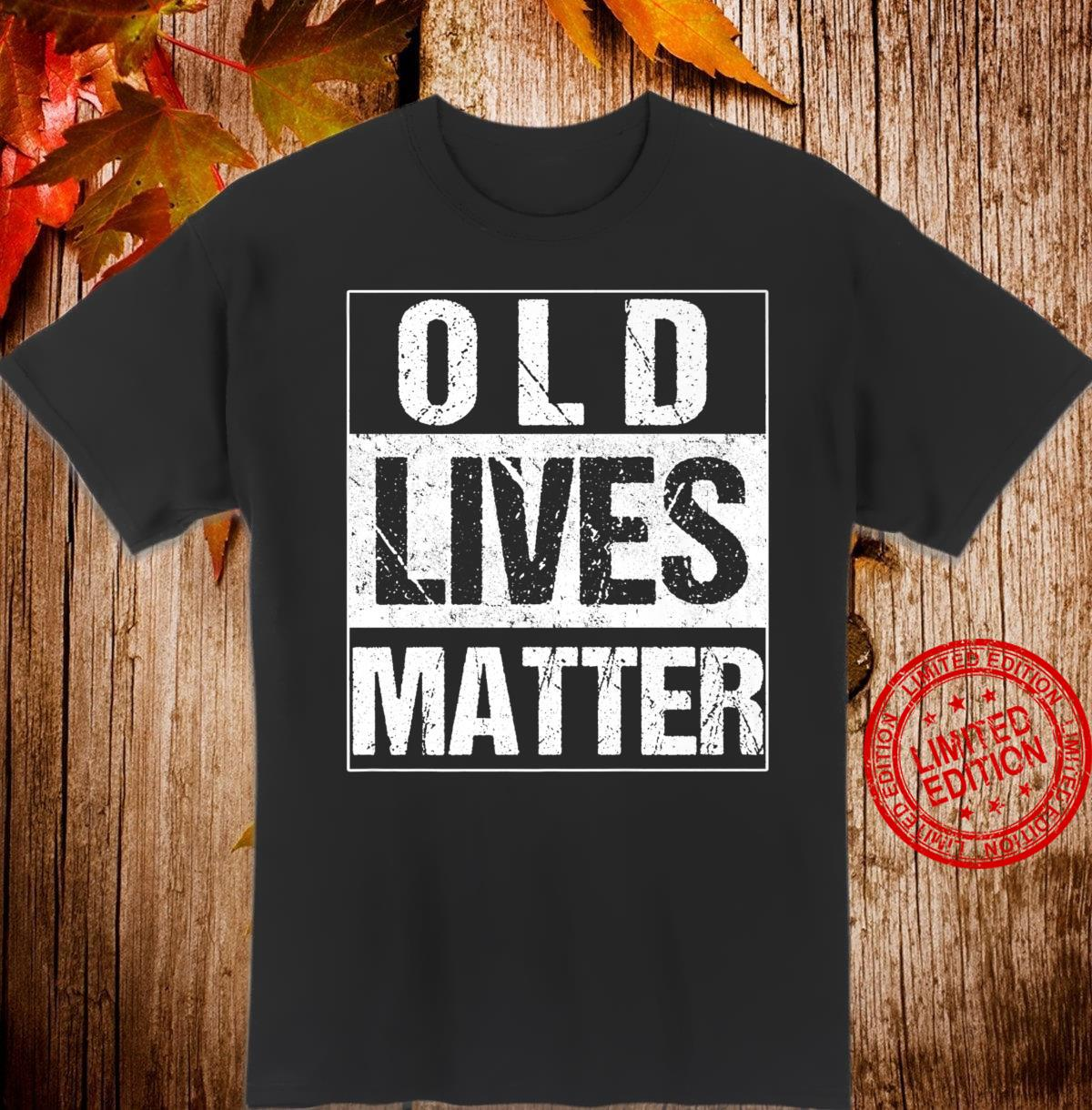 Old Lives Matter Elderly 40th 50th 60th 70th Birthday Shirt