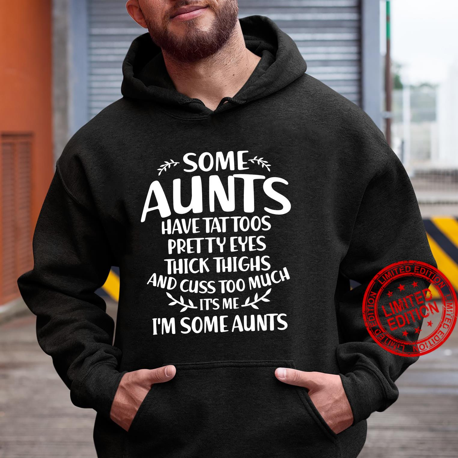 Quote Funny Some Aunts Have tattoos Pretty Eyes Shirt hoodie