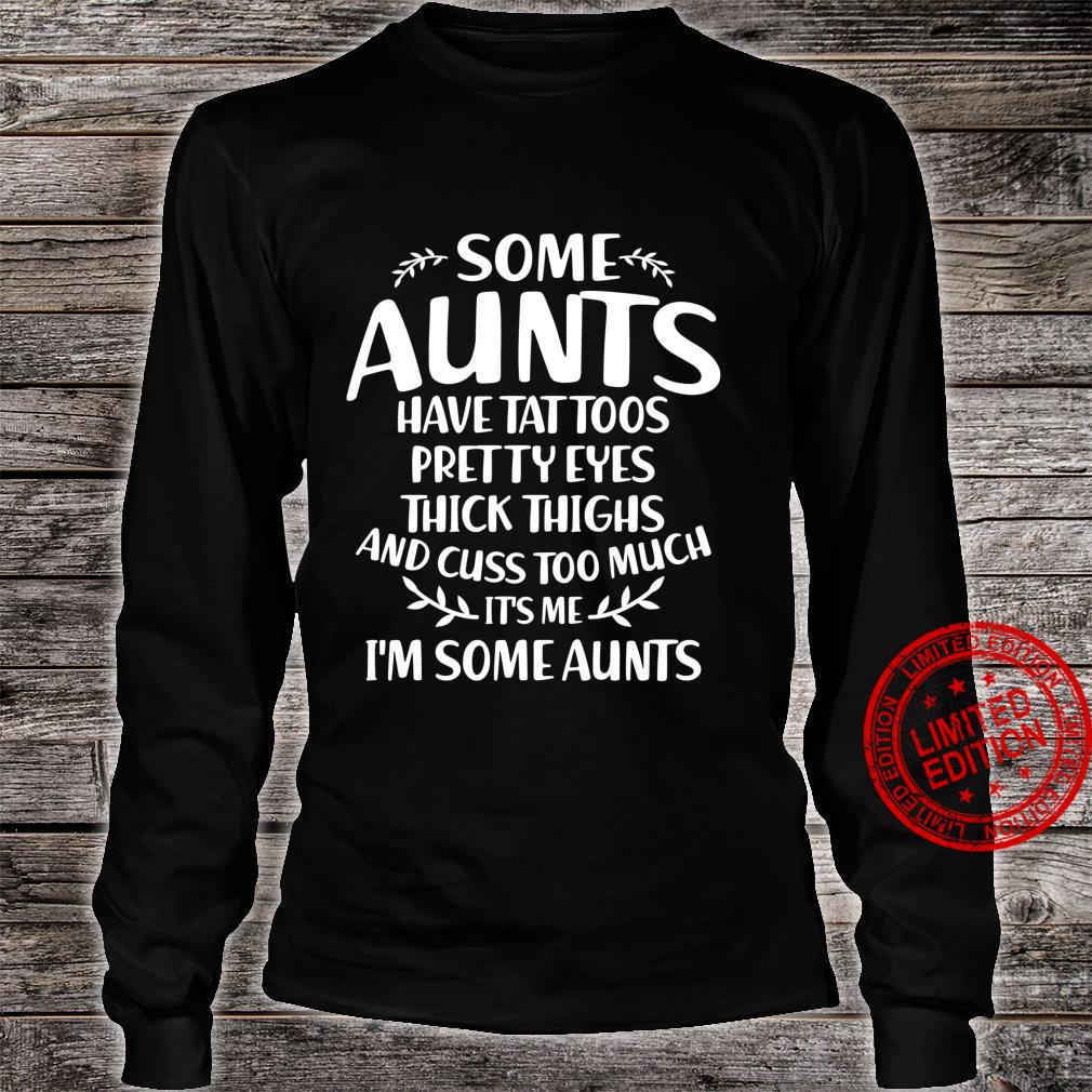 Quote Funny Some Aunts Have tattoos Pretty Eyes Shirt long sleeved