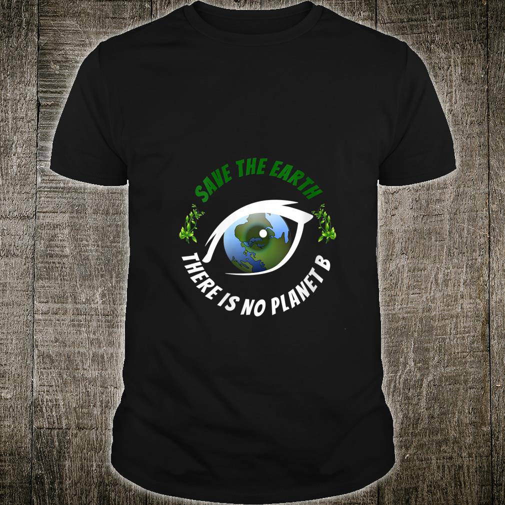Save the Earth There is no Planet B Shirt