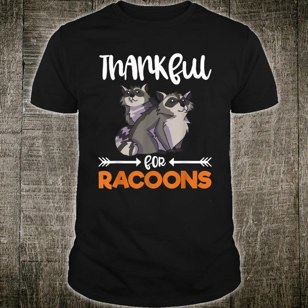 Thankful For Raccoons Thanksgiving Holiday Raccoon Shirt