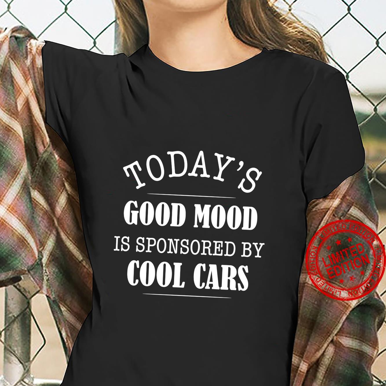 Todays Good Mood Is Sponsored by Cool Cars Shirt ladies tee