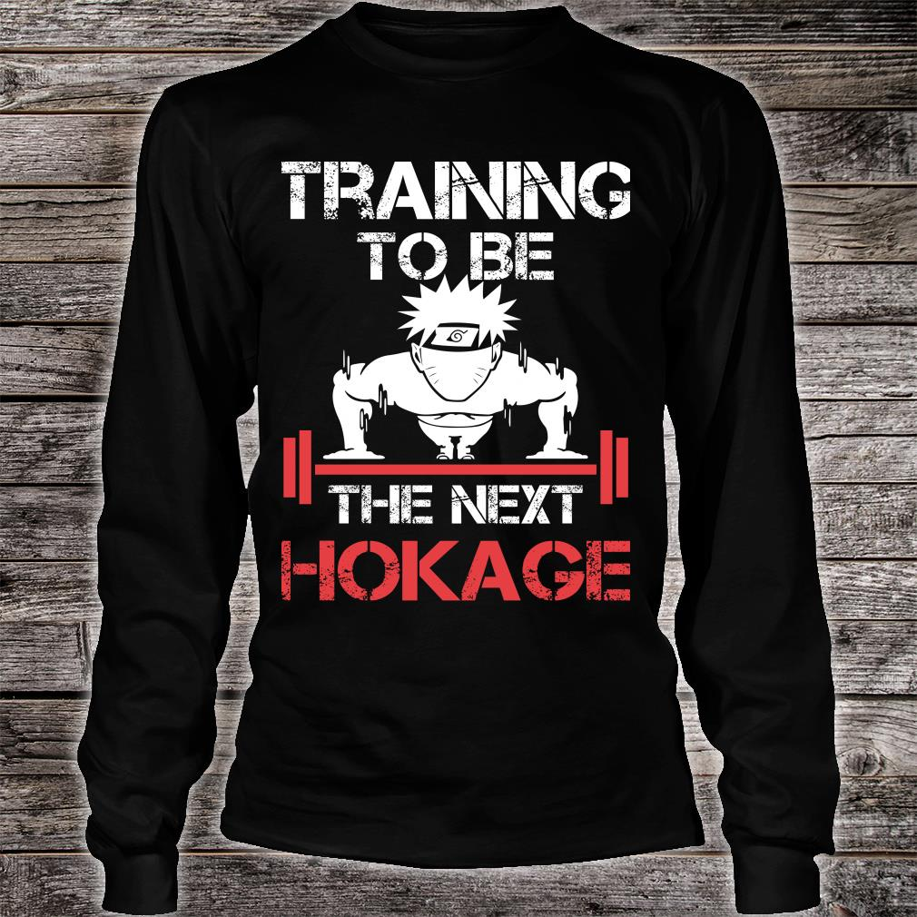 Training To Be A The Next Hokage shirt long sleeved