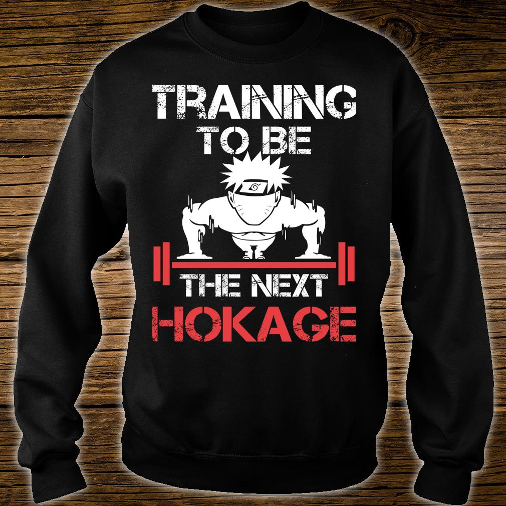 Training To Be A The Next Hokage shirt sweater