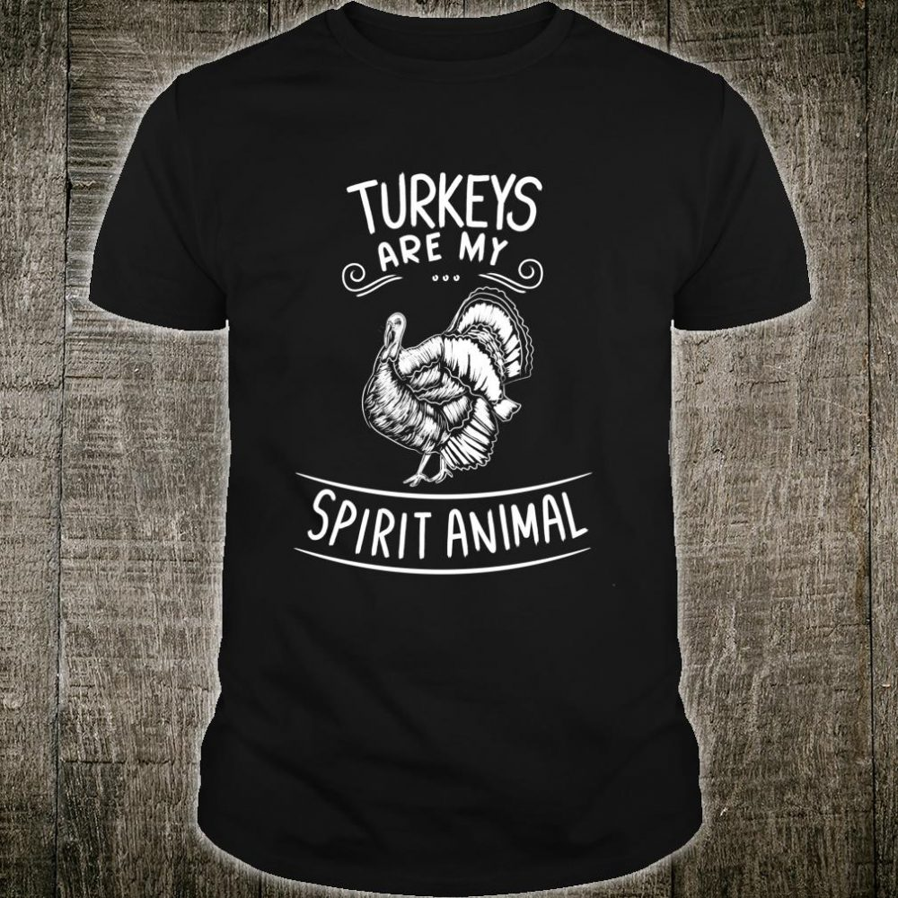Turkeys Are My Spirit Animal Clothes Outfit Thanksgiving Shirt