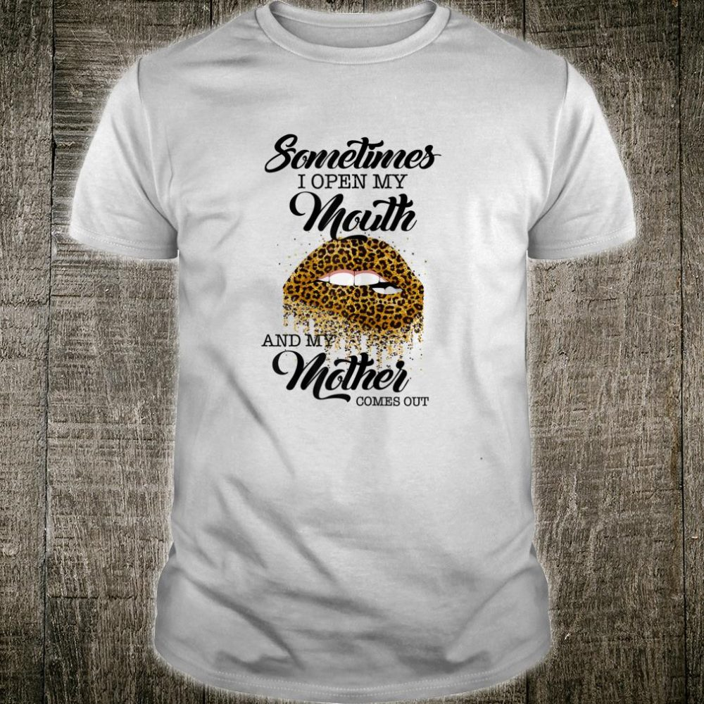 Womens Leopard Lips Sometimes I Open My Mouth My Mother Comes Out Shirt