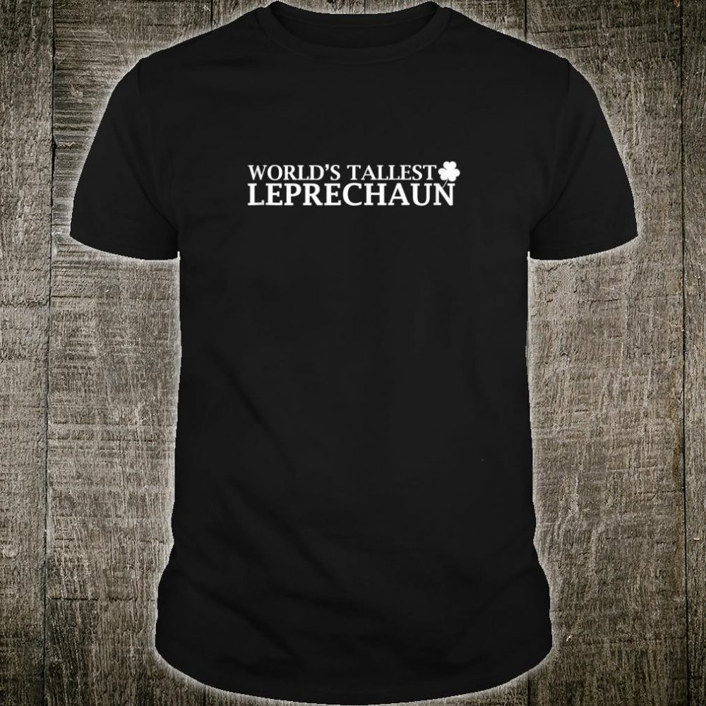World's Tallest Leprechaun St. Patrick's Day Irish Shirt